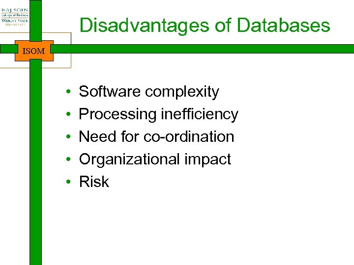 Disadvantages of Databases ISOM • • • Software complexity Processing inefficiency Need for co-ordination