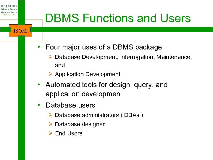 DBMS Functions and Users ISOM • Four major uses of a DBMS package Ø