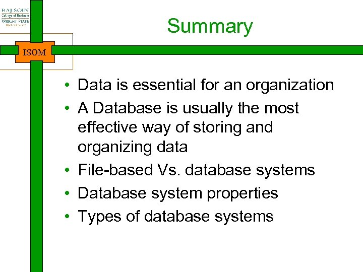 Summary ISOM • Data is essential for an organization • A Database is usually