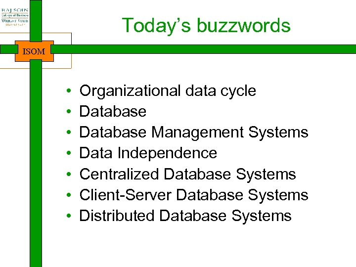 Today's buzzwords ISOM • • Organizational data cycle Database Management Systems Data Independence Centralized