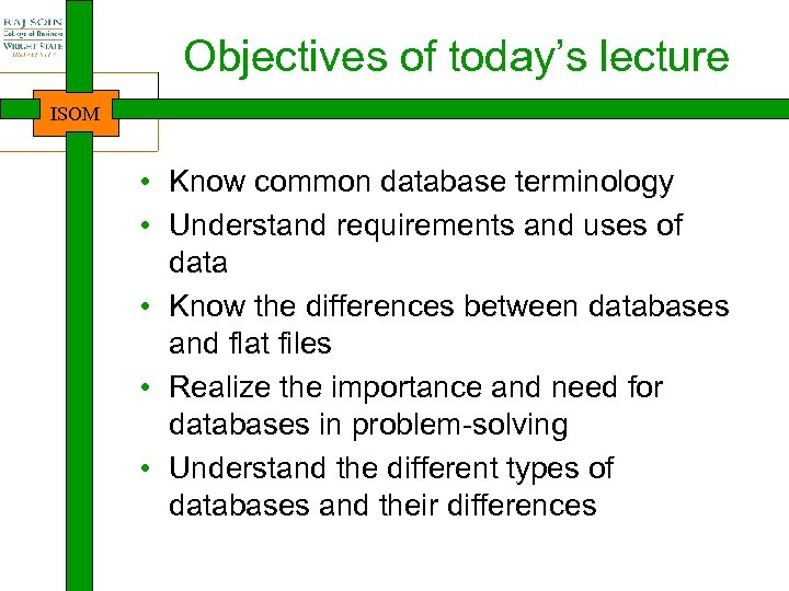 Objectives of today's lecture ISOM • Know common database terminology • Understand requirements and