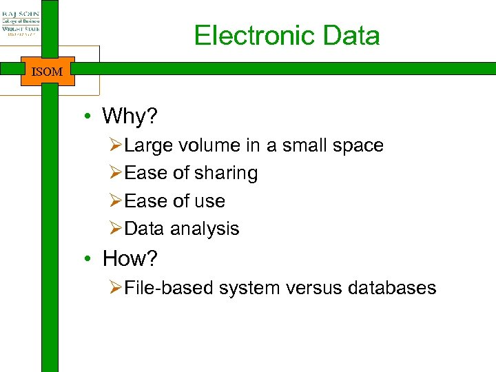 Electronic Data ISOM • Why? ØLarge volume in a small space ØEase of sharing