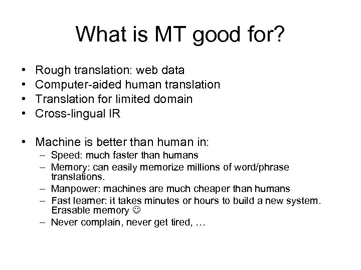 What is MT good for? • • Rough translation: web data Computer-aided human translation