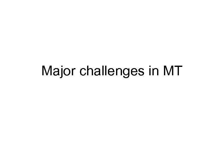 Major challenges in MT