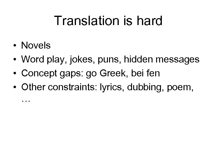 Translation is hard • • Novels Word play, jokes, puns, hidden messages Concept gaps: