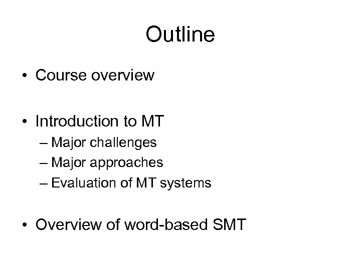 Outline • Course overview • Introduction to MT – Major challenges – Major approaches