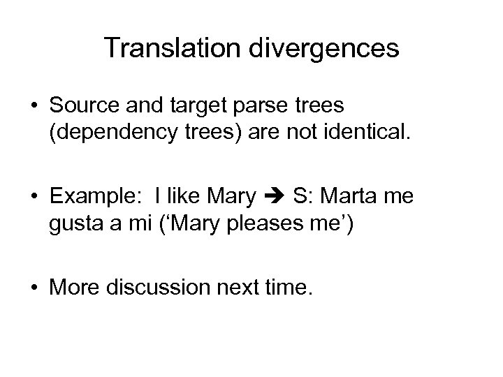 Translation divergences • Source and target parse trees (dependency trees) are not identical. •