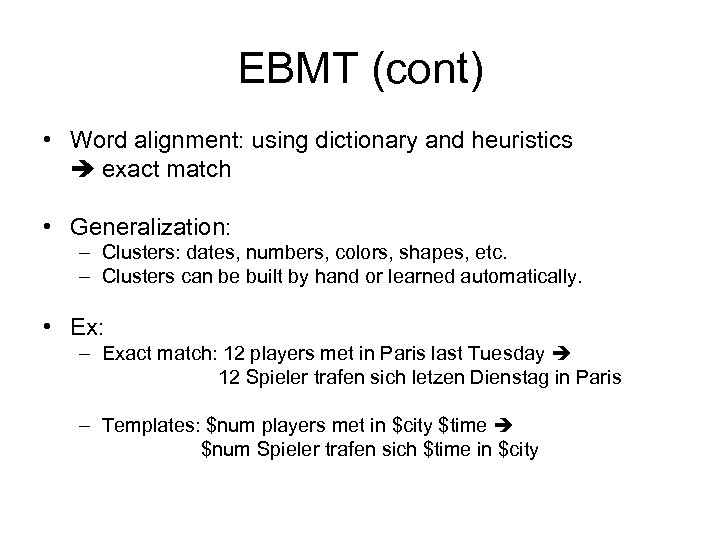 EBMT (cont) • Word alignment: using dictionary and heuristics exact match • Generalization: –