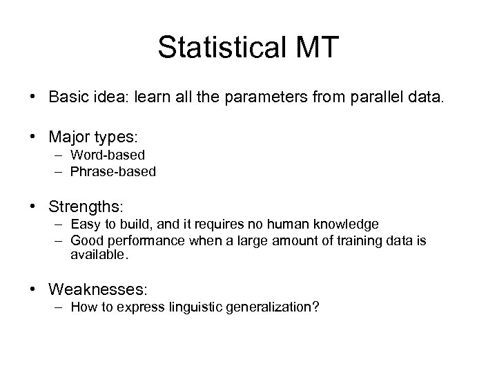 Statistical MT • Basic idea: learn all the parameters from parallel data. • Major