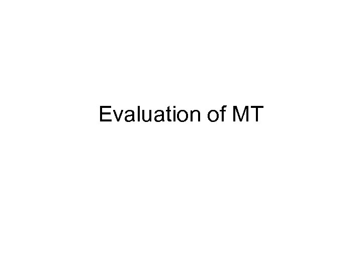 Evaluation of MT