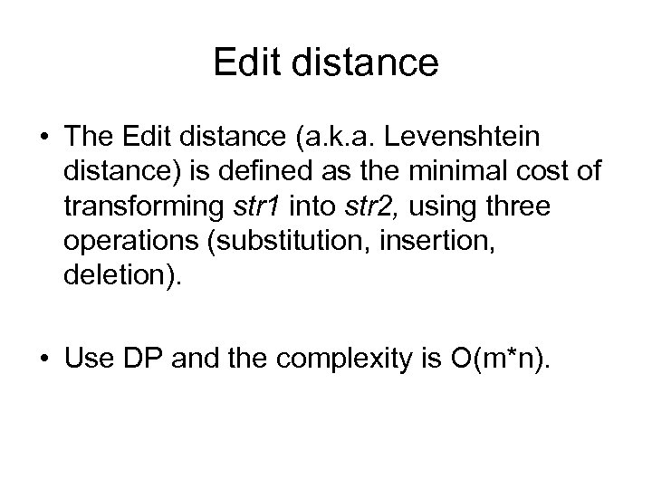 Edit distance • The Edit distance (a. k. a. Levenshtein distance) is defined as