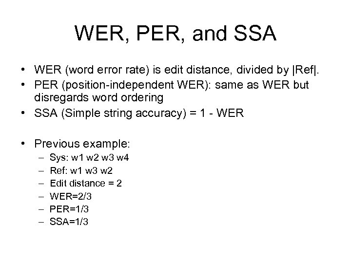 WER, PER, and SSA • WER (word error rate) is edit distance, divided by