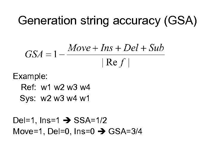 Generation string accuracy (GSA) Example: Ref: w 1 w 2 w 3 w 4