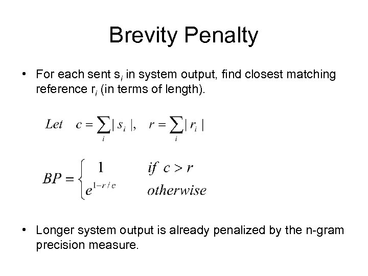 Brevity Penalty • For each sent si in system output, find closest matching reference