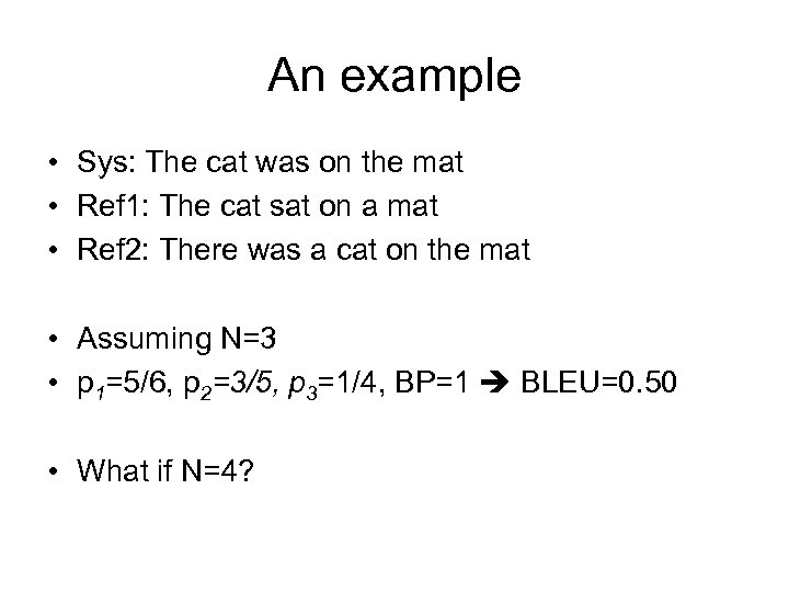 An example • Sys: The cat was on the mat • Ref 1: The