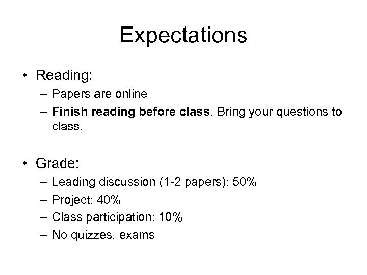Expectations • Reading: – Papers are online – Finish reading before class. Bring your