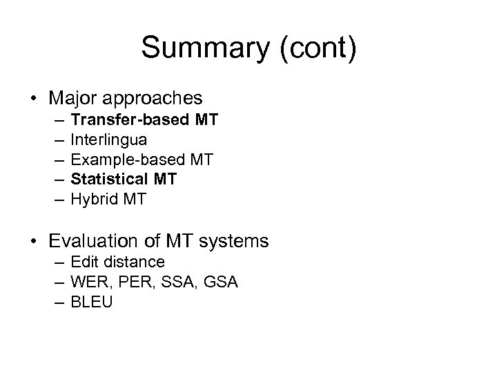 Summary (cont) • Major approaches – – – Transfer-based MT Interlingua Example-based MT Statistical