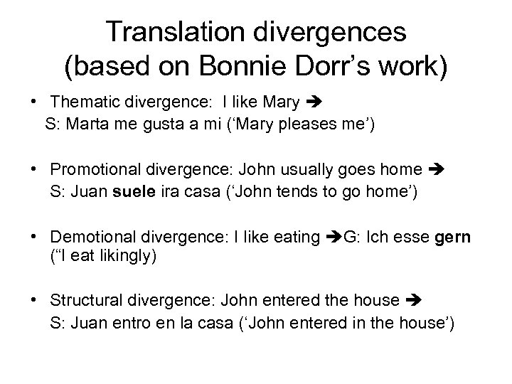 Translation divergences (based on Bonnie Dorr's work) • Thematic divergence: I like Mary S: