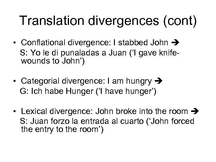 Translation divergences (cont) • Conflational divergence: I stabbed John S: Yo le di punaladas