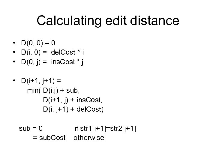 Calculating edit distance • D(0, 0) = 0 • D(i, 0) = del. Cost