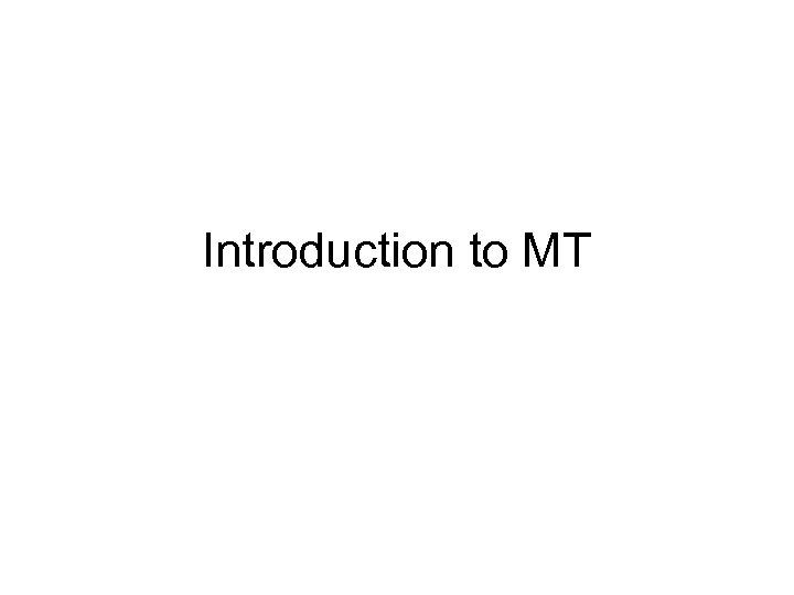 Introduction to MT