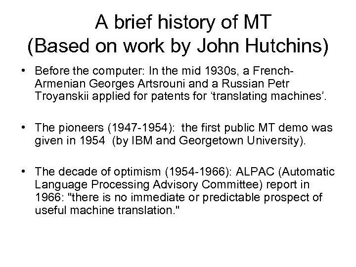 A brief history of MT (Based on work by John Hutchins) • Before the
