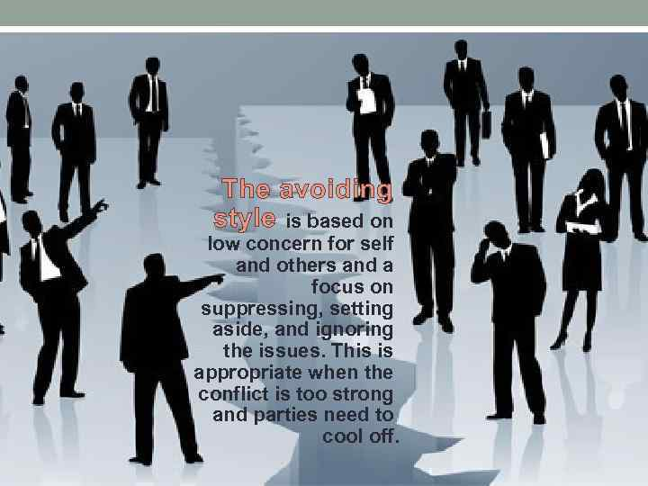 The avoiding style is based on low concern for self and others and a