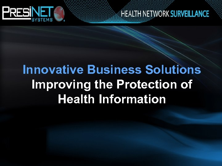 Innovative Business Solutions Improving the Protection of Health Information Health Network Surveillance