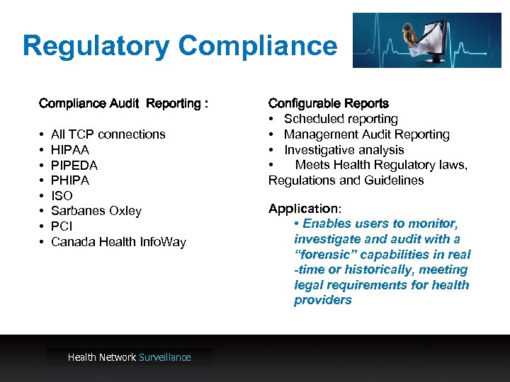 Regulatory Compliance Audit Reporting : • • All TCP connections HIPAA PIPEDA PHIPA ISO