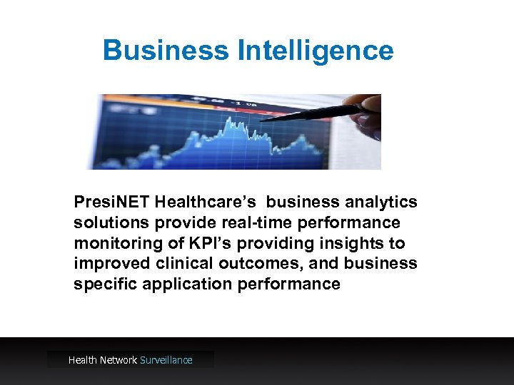 Business Intelligence Presi. NET Healthcare's business analytics solutions provide real-time performance monitoring of KPI's