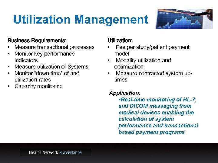Utilization Management Business Requirements: • Measure transactional processes • Monitor key performance indicators •