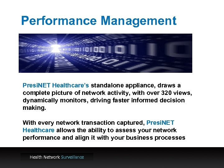 Performance Management Presi. NET Healthcare's standalone appliance, draws a complete picture of network activity,