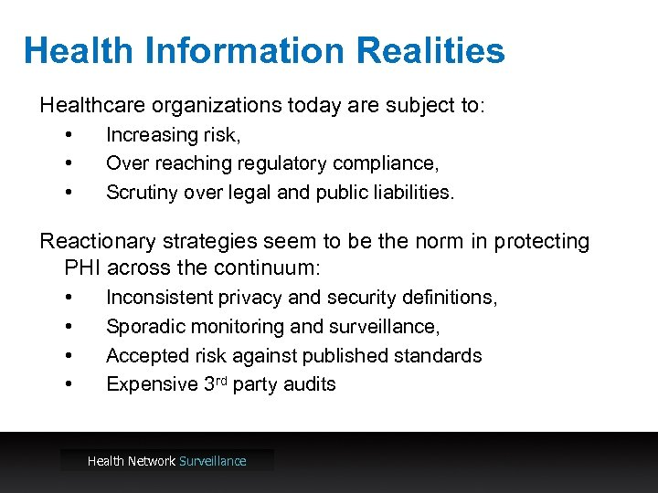 Health Information Realities Healthcare organizations today are subject to: • • • Increasing risk,
