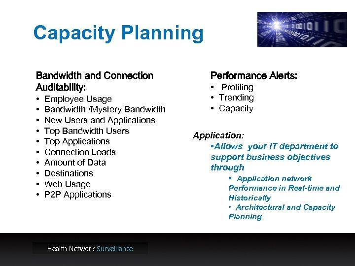 Capacity Planning Bandwidth and Connection Auditability: • • • Employee Usage Bandwidth /Mystery Bandwidth