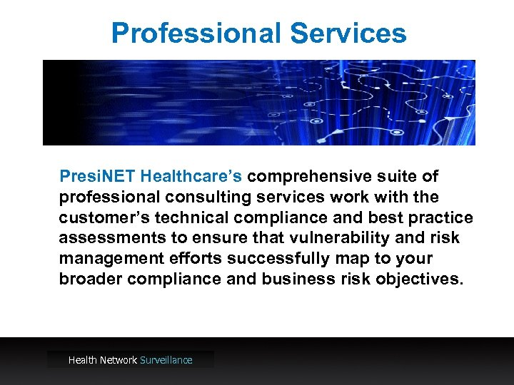 Professional Services Presi. NET Healthcare's comprehensive suite of professional consulting services work with the