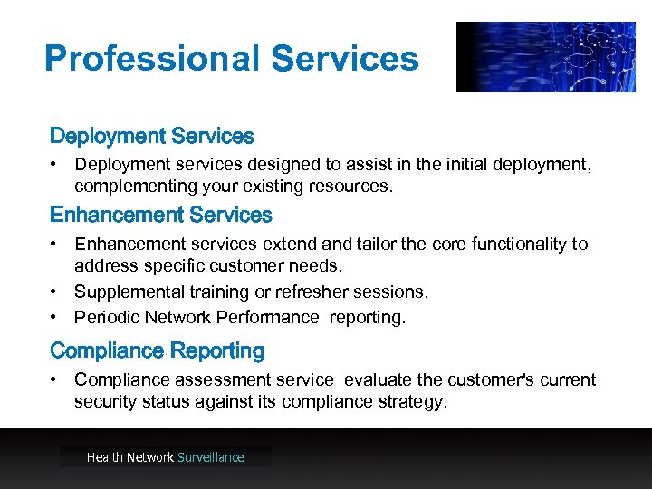 Professional Services Deployment Services • Deployment services designed to assist in the initial deployment,