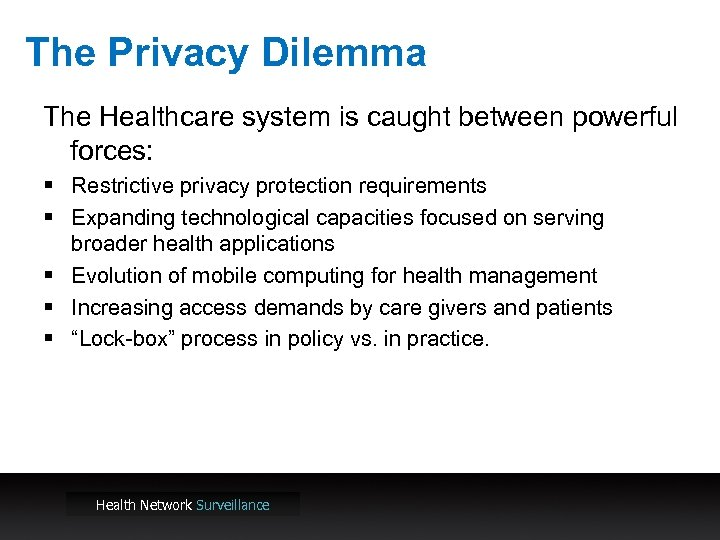The Privacy Dilemma The Healthcare system is caught between powerful forces: § Restrictive privacy