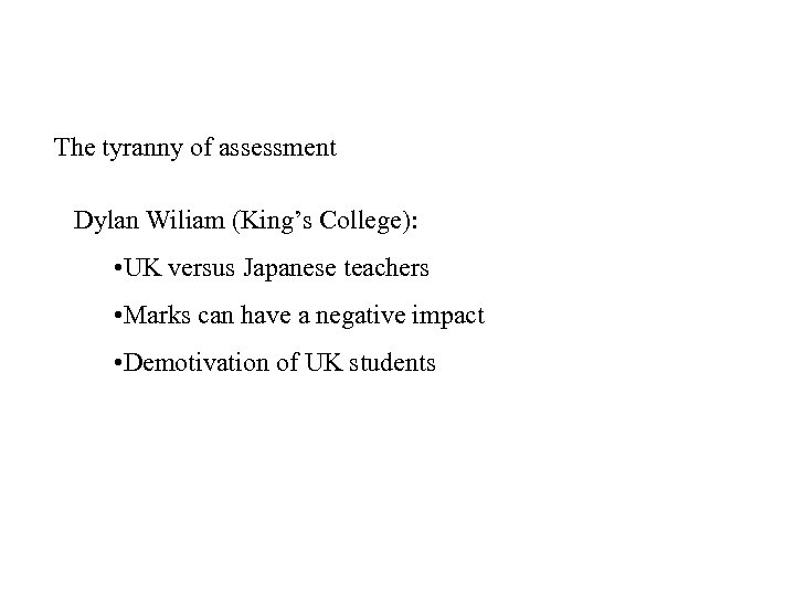 The tyranny of assessment Dylan Wiliam (King's College): • UK versus Japanese teachers •
