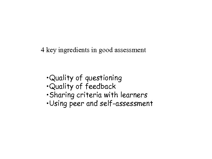 4 key ingredients in good assessment • Quality of questioning • Quality of feedback