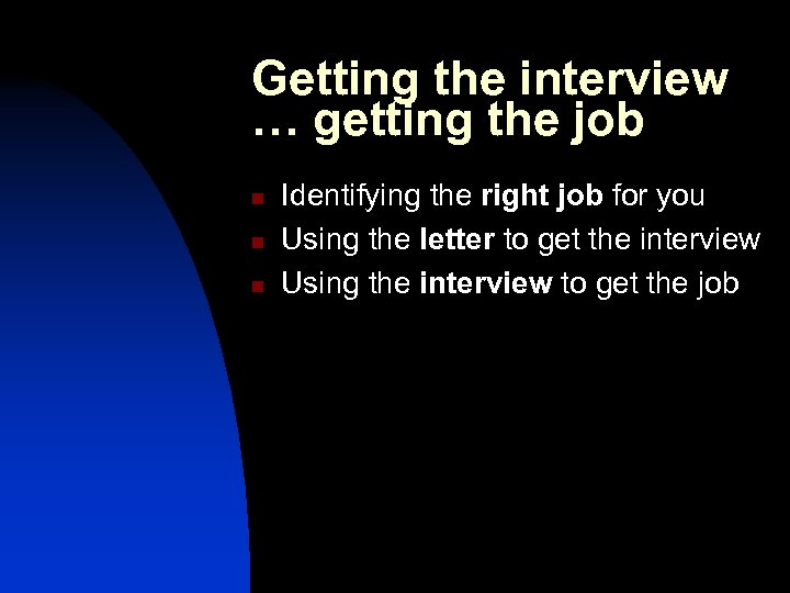 Getting the interview … getting the job n n n Identifying the right job
