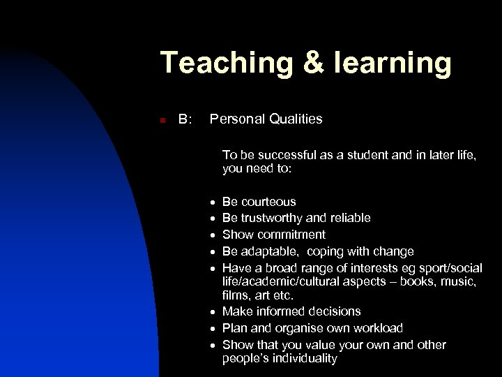 Teaching & learning n B: Personal Qualities To be successful as a student and