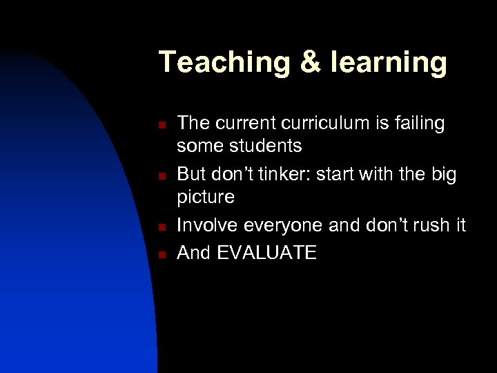 Teaching & learning n n The current curriculum is failing some students But don't