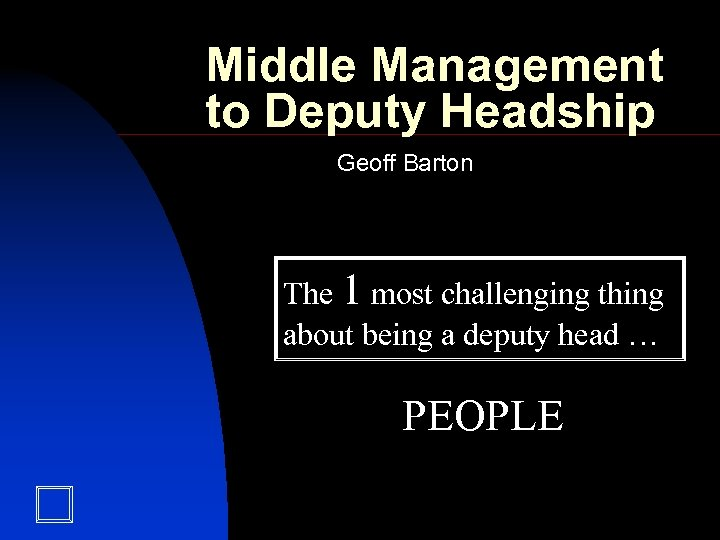 Middle Management to Deputy Headship Geoff Barton The 1 most challenging thing about being