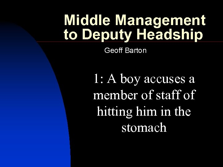 Middle Management to Deputy Headship Geoff Barton 1: A boy accuses a member of