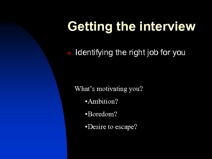 Getting the interview n Identifying the right job for you What's motivating you? •