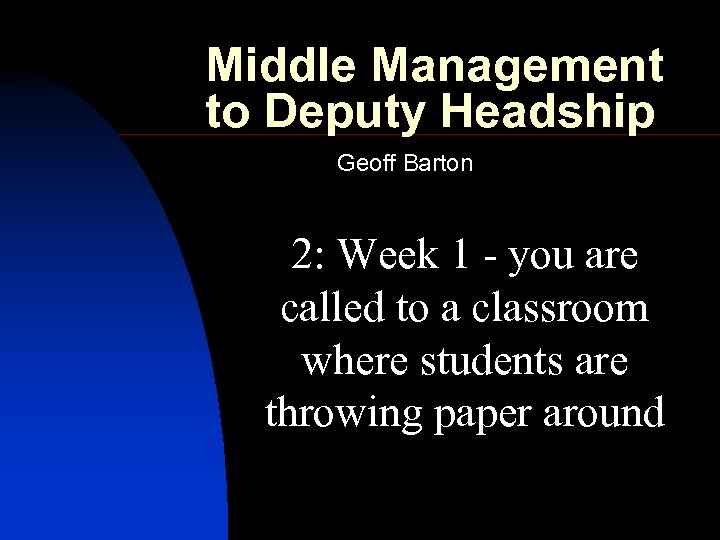 Middle Management to Deputy Headship Geoff Barton 2: Week 1 - you are called