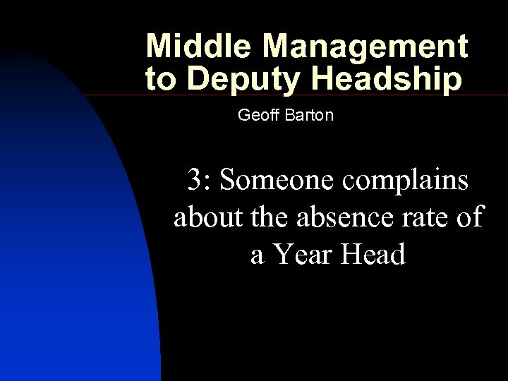 Middle Management to Deputy Headship Geoff Barton 3: Someone complains about the absence rate