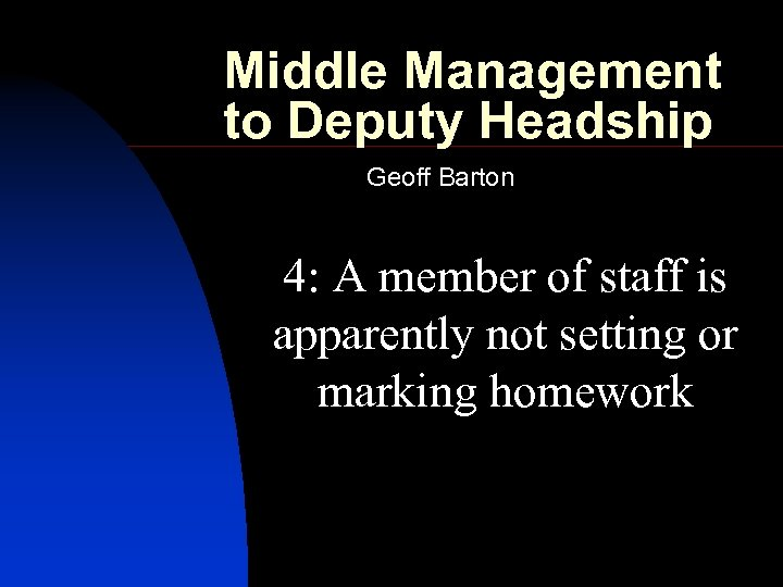 Middle Management to Deputy Headship Geoff Barton 4: A member of staff is apparently