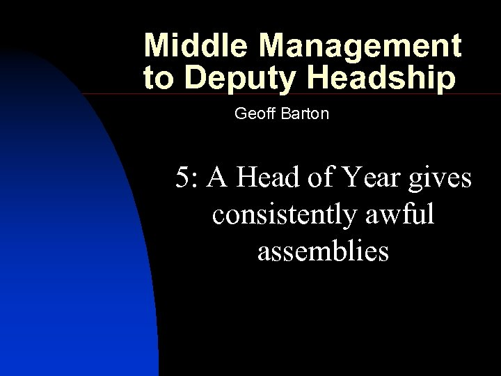 Middle Management to Deputy Headship Geoff Barton 5: A Head of Year gives consistently