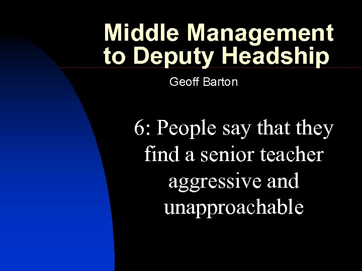 Middle Management to Deputy Headship Geoff Barton 6: People say that they find a